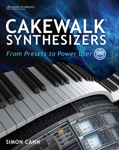 Cakewalk Synthesizers: From Presets to Power User, second edition by Simon Cann