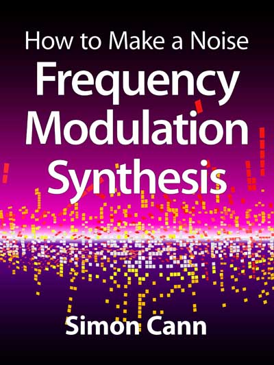 How to Make a Noise: Frequency Modulation Synthesis by Simon Cann