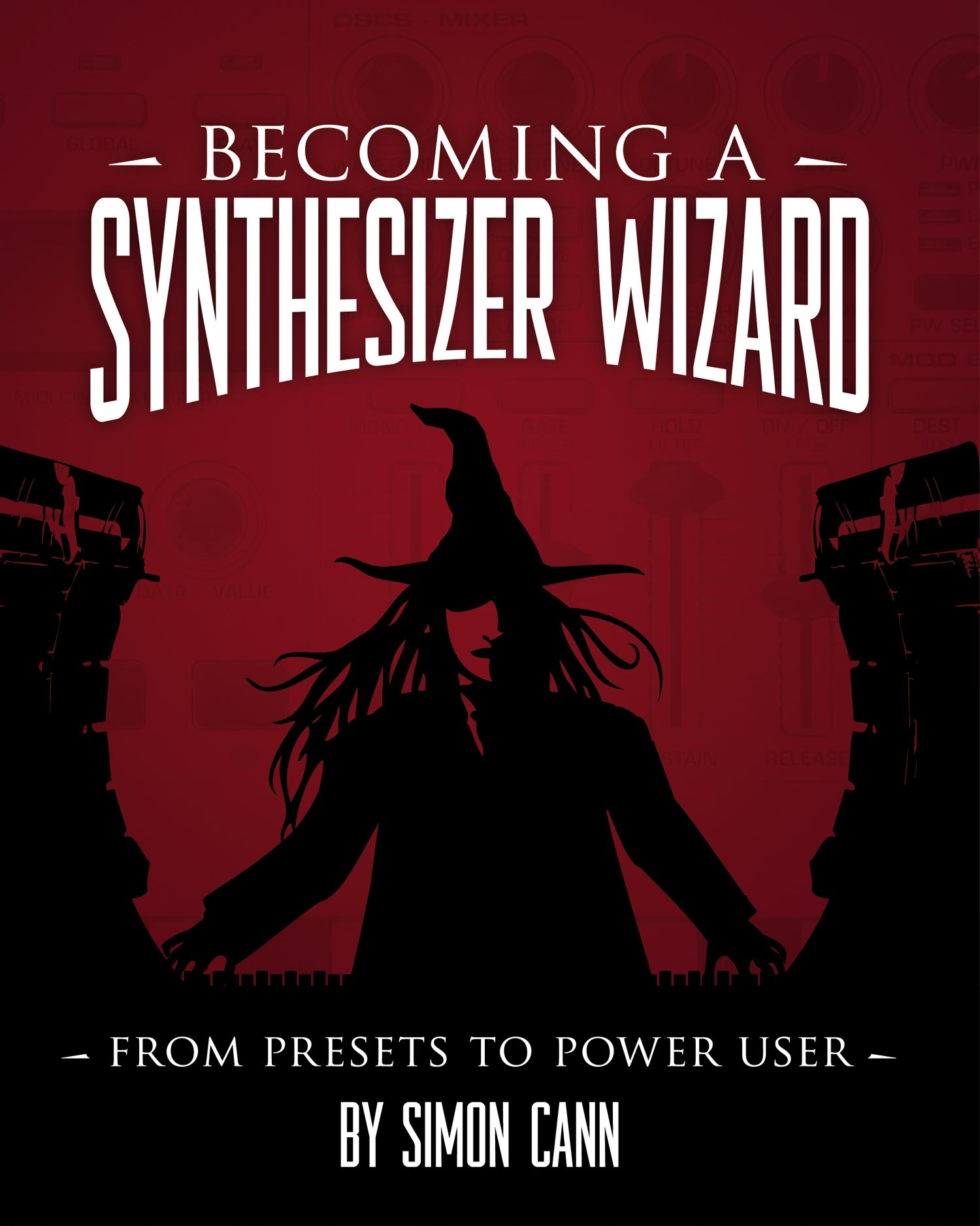 Becoming a Synthesizer Wizard: From Presets to Power User by
