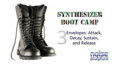 Synthesizer Boot Camp part three--Envelopes: Attack, Decay, Sustain, and Release